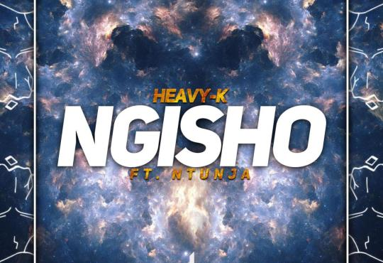 Heavy K - Ngisho (feat. Ntunja)