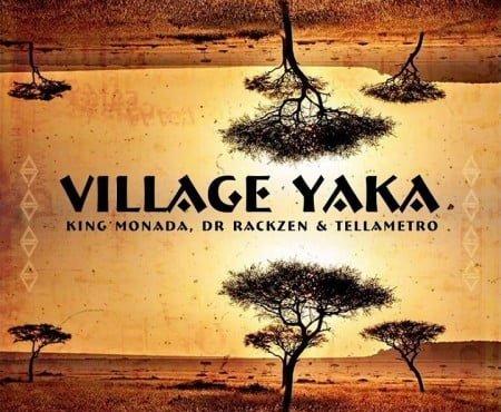 King Monada - Village Yaka (feat. Dr Rackzen & Tellametro )