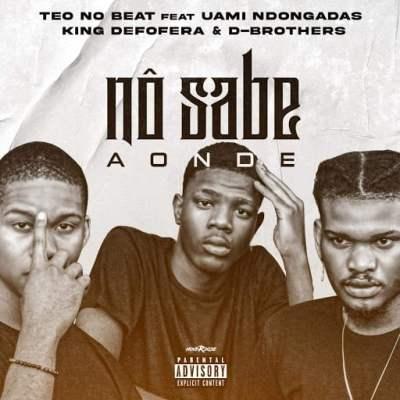 Teo No Beat - Nô Sabe Aonde (feat. Uami Ndogandas, King Deforera & D-Brothers)