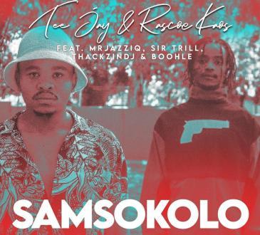 Tee Jay & Rascoe Kaos - Samsokolo (feat. Mr JazziQ, Sir Trill, ThackzinDJ & Boohle)