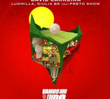 David Carreira x Giulia Be x Ludmilla - Vamos com tudo (feat. Preto Show)