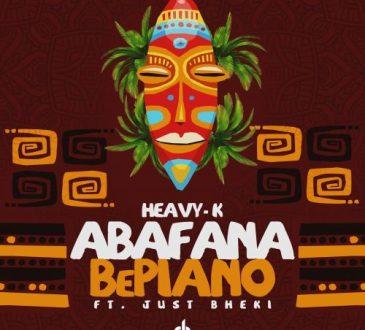 Heavy-K - Abafana BePiano (feat. Just Bheki)