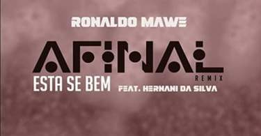 Ronaldo Mawe - Afinal Está Se Bem (Remix) [feat. Hernâni Da Silva]