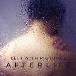 'Afterlife' by Left With Pictures (Album)