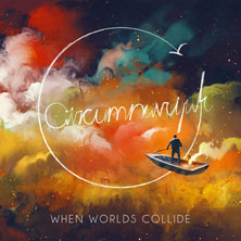 Circumnavigate 'When Worlds Collide' album cover