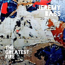 'The Greatest Fire' by Jeremy Bass (Album)