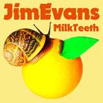 'Milk Teeth' by Jim Evans (Album)