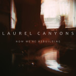 Now We're Rebuilding by Laurel Canyons (EP)