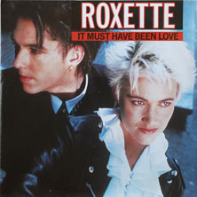 Roxette 'It Must Have Been Love'