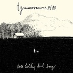 Post Holiday Dead Song/Anti-Parent Cowboy Killers by Tyrannosaurus Dead & Joanna Gruesome (Single)