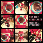 'Welcome, Stranger!' by The Blue Aeroplanes (Album)