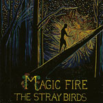 The Stray Birds 'Magic Fire' album cover