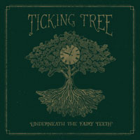 Ticking Tree's album 'Underneath The Fairy Teeth'