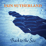 'Back To The Sea' by Iain Sutherland (Album)