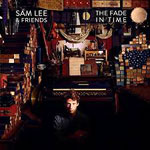 The Fade In Time by Sam Lee & Friends (Album)