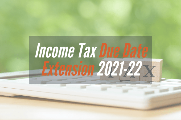 Read more about the article Income Tax Due Date Extensions | FY 2021-2022