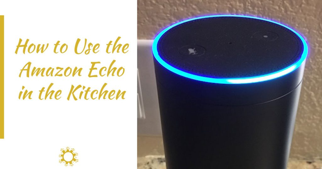 How to Use the Amazon Echo in the Kitchen