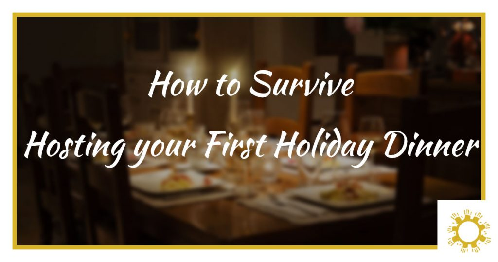 How to Survive Hosting your First Holiday Dinner