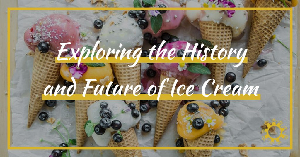 Exploring the History and Future of Ice Cream
