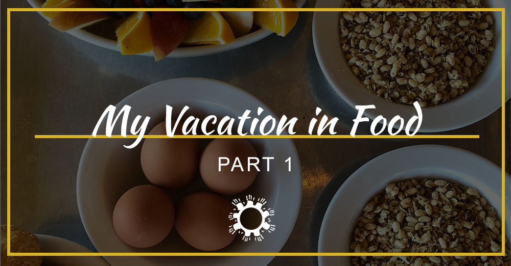My Vacation in Food: Part 1