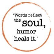 Words reflect the soul, humor heals it