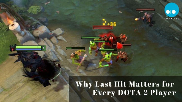 Why Last Hit Matters for Every DOTA 2 Players