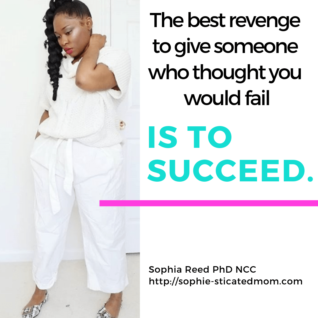 The best revenge to give someone who thought you would fail