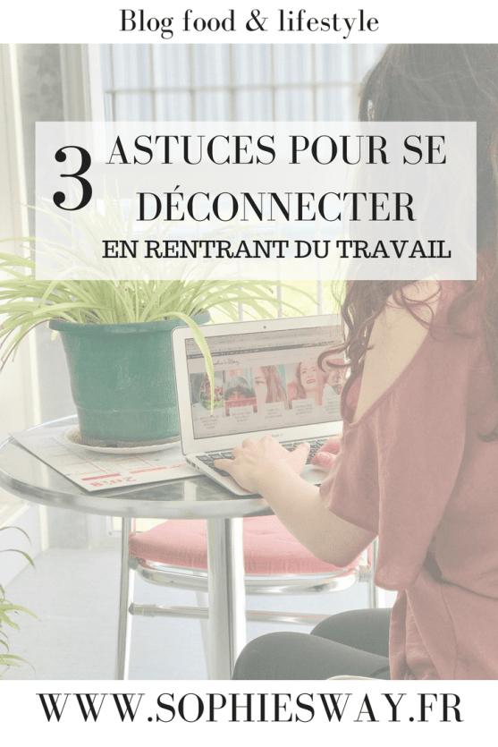 3 astuces pour se déconnecter en rentrant du travail - Sophie's Way - Blog food & lifestyle