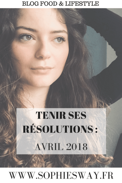 Tenir ses résolutions : Avril 2018 - Sophie's Way - Blog food & lifestyle