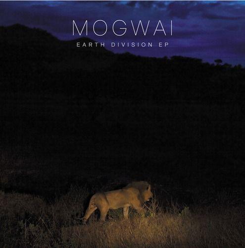 Escucha en su totalidad el Earth Division EP de Mogwai