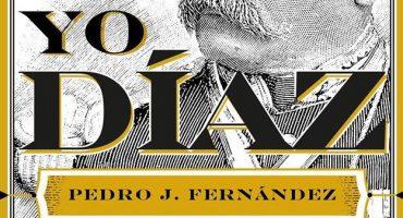Yo, Díaz: el lado B del dictador mexicano
