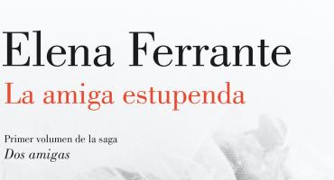 #Leámoslas: La amiga estupenda de Elena Ferrante