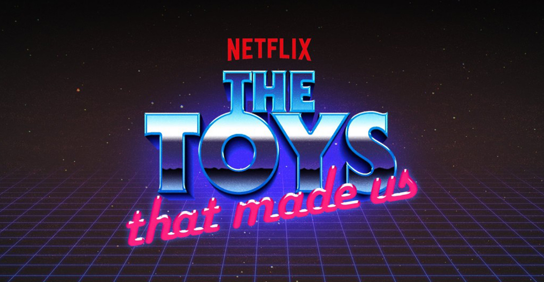 Chavorruqueando: The Toys That Made Us es la serie con toda la nostalgia juguetera