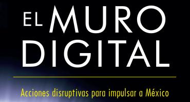 El muro digital: acciones disruptivas para impulsar a México