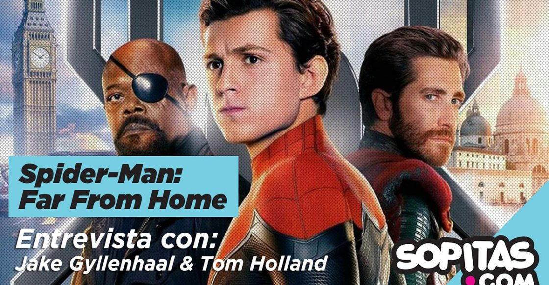 ¡Tipazos! Platicamos con Tom Holland y Jake Gyllenhaal de 'Spider-Man: Far From Home