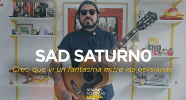 Sesiones Acústicas en Sopitas.com presenta: Sad Saturno