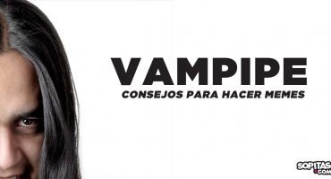 7 consejos infalibles de Vampipe para hacer memes