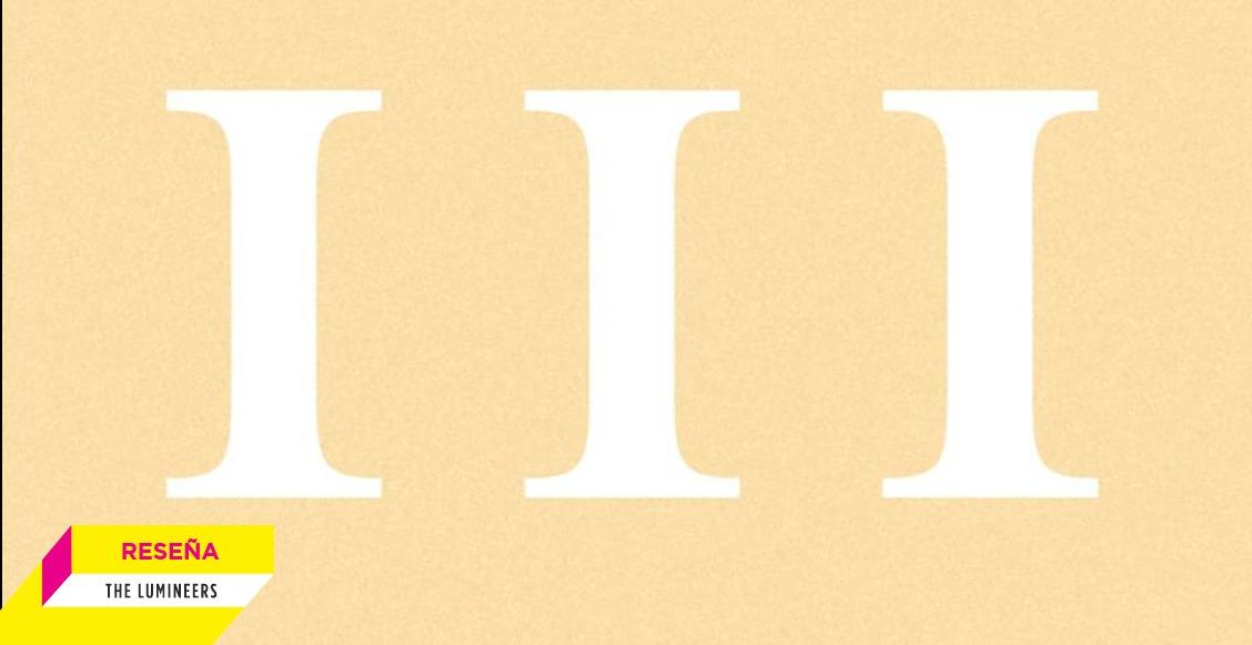 'III': El nuevo álbum de The Lumineers es espectacular, poético y honesto