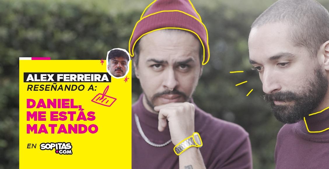 Alex Ferreira y Daniel, Me Estás Matando