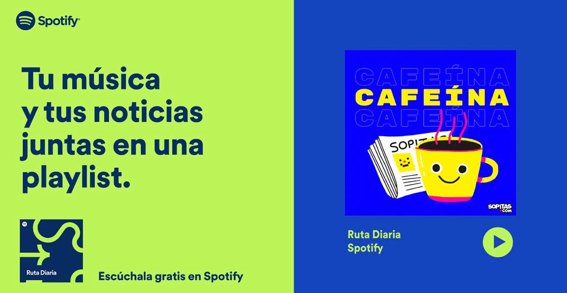 Sopitas.com presenta 'Cafeína' en Ruta Diaria, la playlist con noticias y música de Spotify