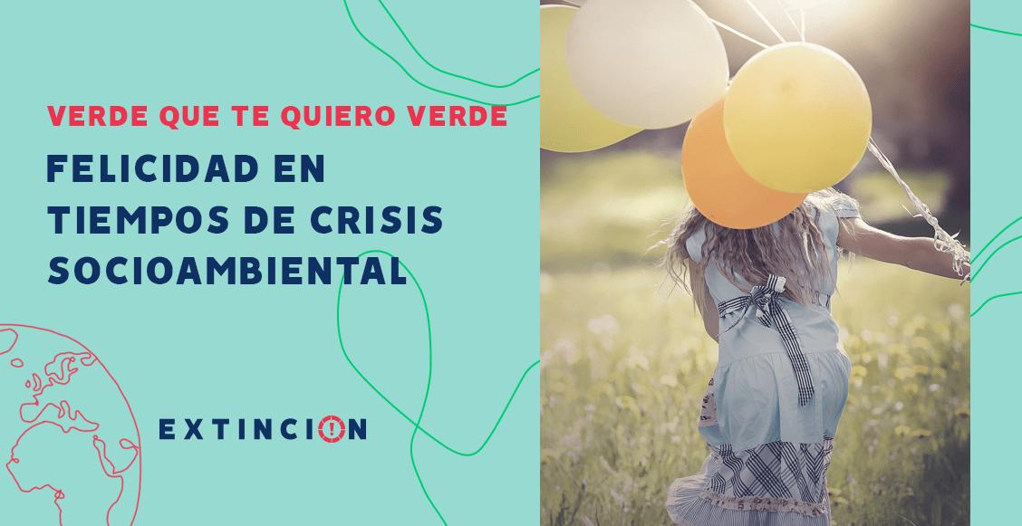 extincion-felicidad-en-tiempos-de-crisis-socioambiental
