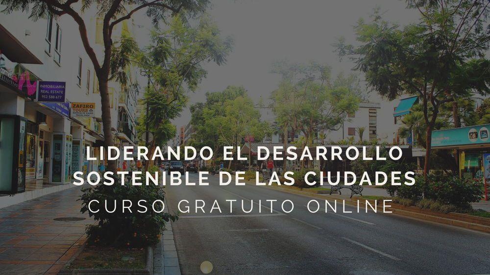 Curso online gratuito: LIDERANDO EL DESARROLLO SOSTENIBLE DE LAS CIUDADES