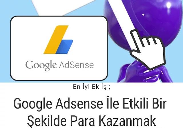Google Adsense İle Etkin Bir Şekilde Para Kazanmak