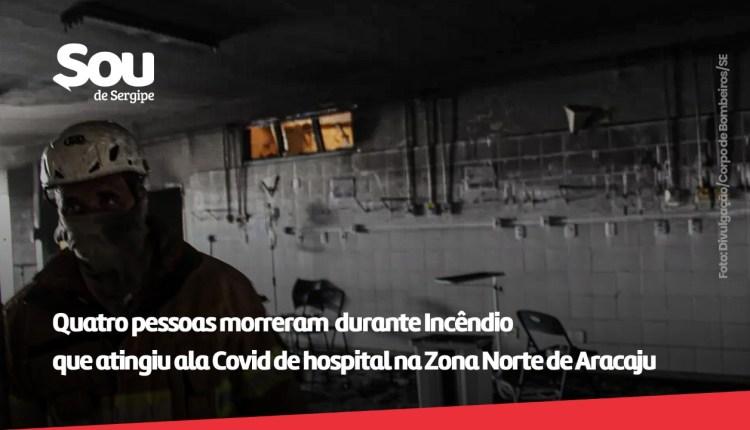 Incêndio atinge ala Covid de hospital na Zona Norte de Aracaju; quatro pessoas morreram