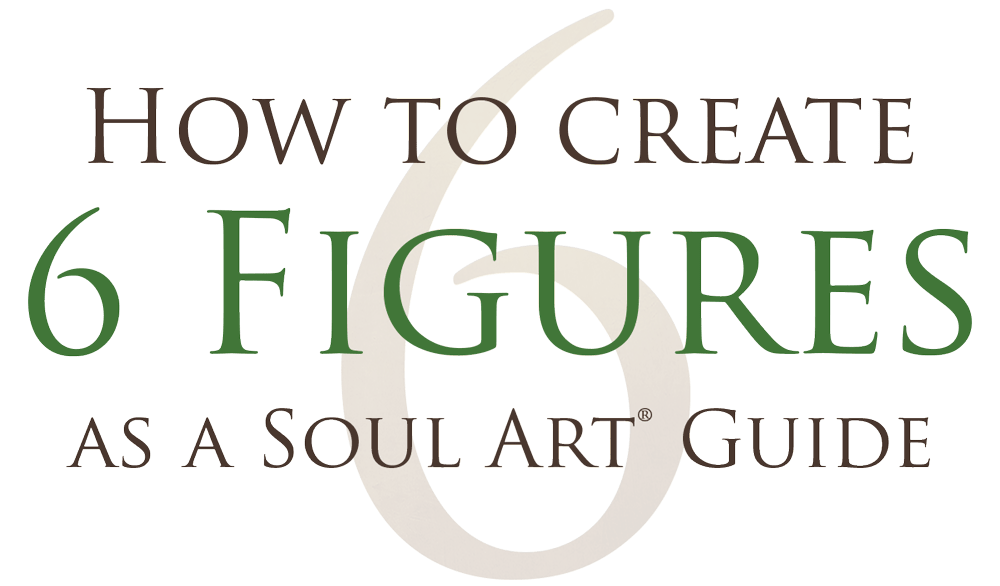 How to make 6 Figures as a Soul Art Guide