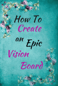 How To Create An Epic Vision Board