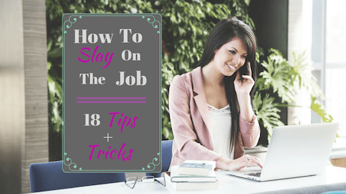 How To Slay on the Job: 18 Tips + Tricks