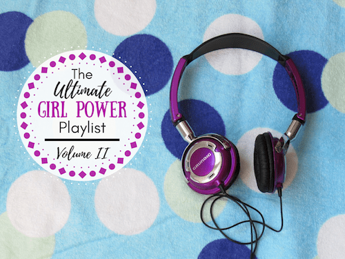 The Ultimate Girl Power Playlist: Volume II