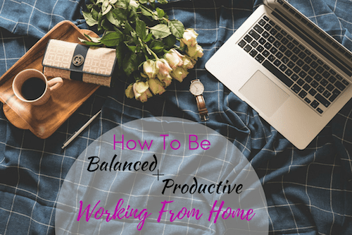 How To Be Balaanced and Productive Working From Home