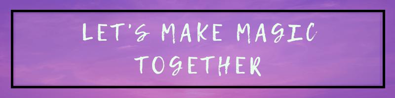 Let's Make Magic Together!